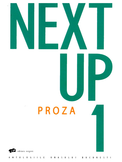14. Next Up 1. Proza. Antologiile orasului Bucuresti